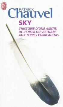 Sky : l'histoire d'une amitié, de l'enfer du Vietnam aux terres chiricahuas - PatrickChauvel