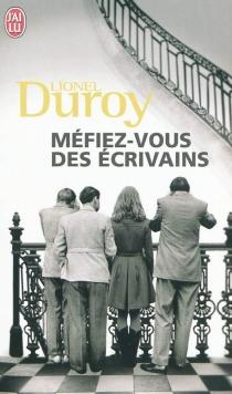 Méfiez-vous des écrivains - LionelDuroy