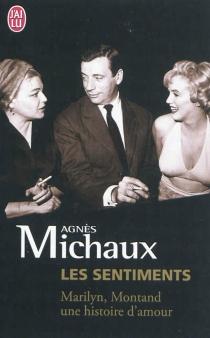 Les sentiments : Marylin, Montand, une histoire d'amour - AgnèsMichaux