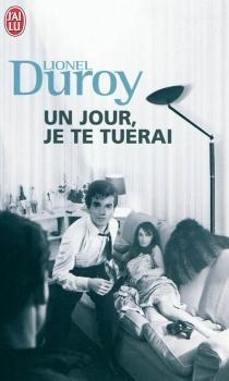 Un jour, je te tuerai - LionelDuroy
