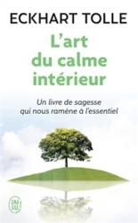 L'art du calme intérieur : à l'écoute de sa nature essentielle - EckhartTolle