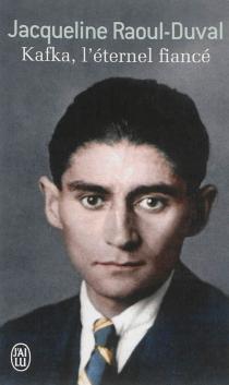 Kafka, l'éternel fiancé - JacquelineRaoul-Duval