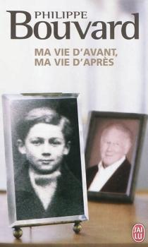 Ma vie d'avant, ma vie d'après : récit - PhilippeBouvard