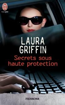 Secrets sous haute protection - LauraGriffin