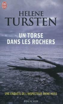 Un torse dans les rochers : une enquête de l'inspecteur Irene Huss - HeleneTursten