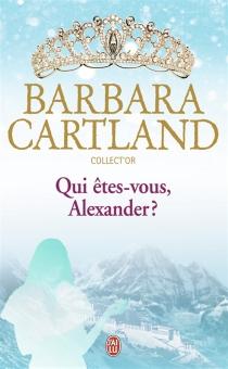 Qui êtes-vous, Alexander ? - BarbaraCartland