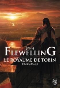 Le royaume de Tobin : l'intégrale | Volume 2 - LynnFlewelling