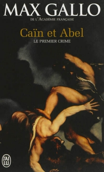 Caïn et Abel : le premier crime - MaxGallo