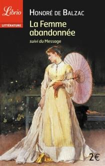 La femme abandonnée| Suivi de Le message - Honoré deBalzac