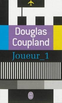 Joueur_1 : ce qu'il adviendra de nous - DouglasCoupland