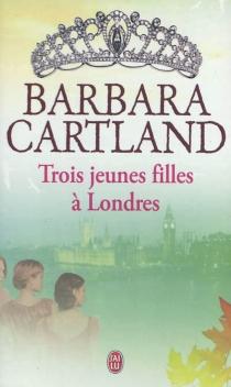 Trois jeunes filles à Londres - BarbaraCartland
