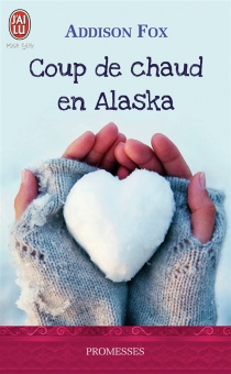 Coup de chaud en Alaska - Addison Fox