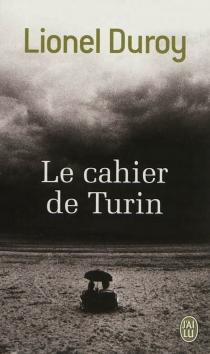 Le cahier de Turin - LionelDuroy