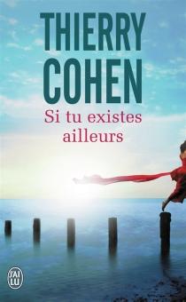 Si tu existes ailleurs - ThierryCohen
