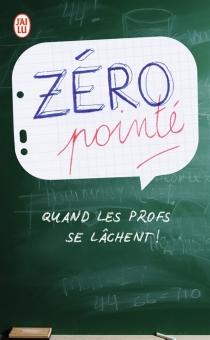 Zéro pointé : quand les profs se lâchent ! - FrançoisLangrand