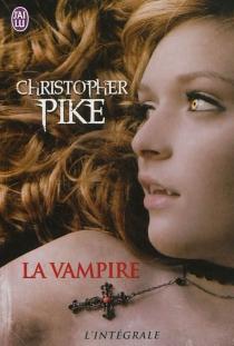 La vampire : l'intégrale - ChristopherPike