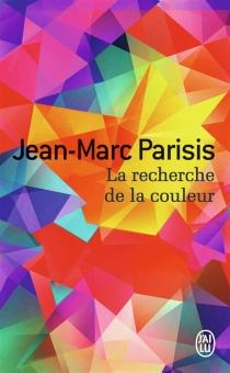 La recherche de la couleur - Jean-MarcParisis