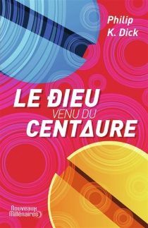 Le dieu venu du Centaure - Philip Kindred Dick