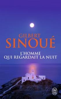 L'homme qui regardait la nuit - GilbertSinoué