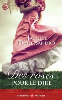 Des roses pour le dire - JacquieD'Alessandro