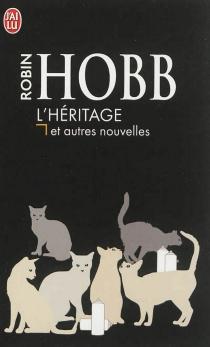 L'héritage : et autres nouvelles - RobinHobb