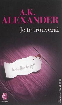 Je te trouverai - A. K.Alexander