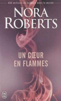 Un coeur en flammes - NoraRoberts