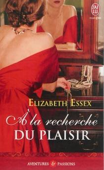 A la recherche du plaisir - ElizabethEssex