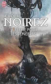 Féerie pour les ténèbres - JérômeNoirez