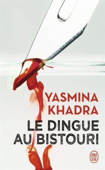 Le dingue au bistouri - YasminaKhadra
