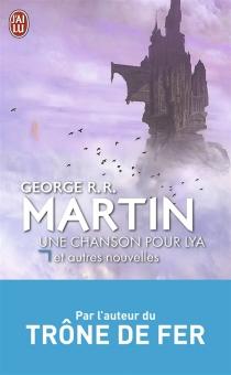 Une chanson pour Lya : et autres nouvelles - George R.R.Martin