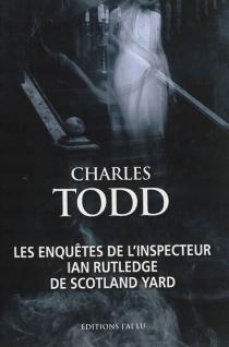 Les enquêtes de l'inspecteur Ian Rutledge de Scotland Yard - CharlesTodd