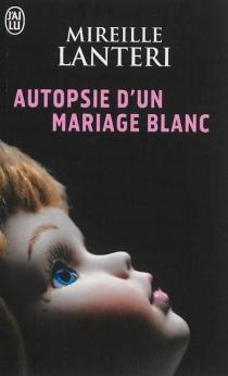 Autopsie d'un mariage blanc - MireilleLanteri
