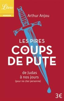 Les pires coups de pute : de Judas à nos jours, pour ne citer personne - ArthurAnjou