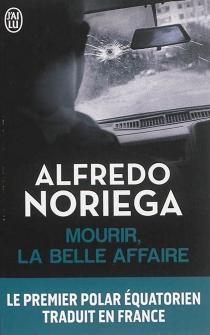 Mourir, la belle affaire - AlfredoNoriega