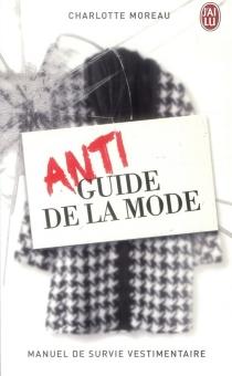 Antiguide de la mode : manuel de survie vestimentaire - CharlotteMoreau
