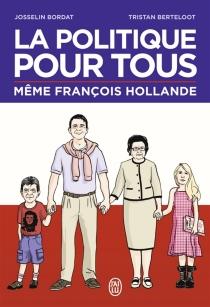 La politique pour tous : même François Hollande - TristanBerteloot