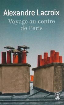 Voyage au centre de Paris - AlexandreLacroix