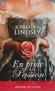 En proie à la passion - JohannaLindsey