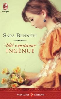 Une courtisane ingénue - SaraBennett