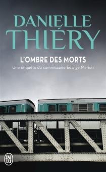 L'ombre des morts : une enquête du commissaire Edwige Marion - DanielleThiéry