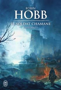 Le soldat chamane : l'intégrale | Volume 3 - RobinHobb