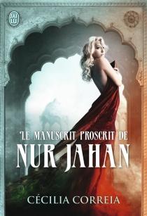 Le manuscrit proscrit de Nur Jahan - CéciliaCorreia