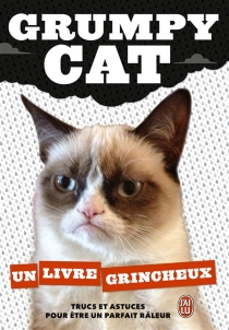 Grumpy Cat : un livre grincheux - Grumpy Cat
