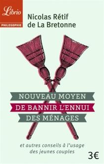 Nouveau moyen de bannir l'ennui des ménages et autres conseils à l'usage des jeunes couples - Nicolas-EdmeRétif de La Bretonne