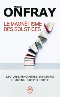 Le magnétisme des solstices - MichelOnfray