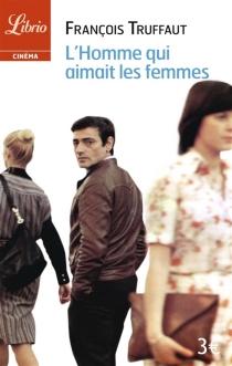 L'homme qui aimait les femmes : cinéroman - FrançoisTruffaut