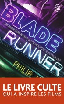 Blade runner : les androïdes rêvent-ils de moutons électriques ? - Philip KindredDick