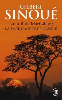 La nuit de Maritzburg : la face cachée de Gandhi - GilbertSinoué