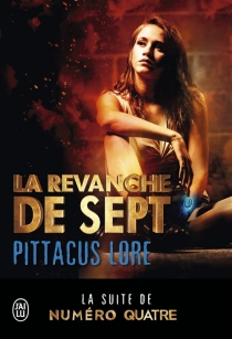 La revanche de Sept - Pittacus Lore